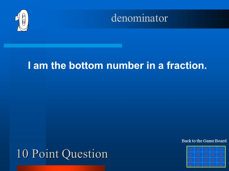 40 Point Question I am the 4 th step in working a division problem. compare Back to the Game Board