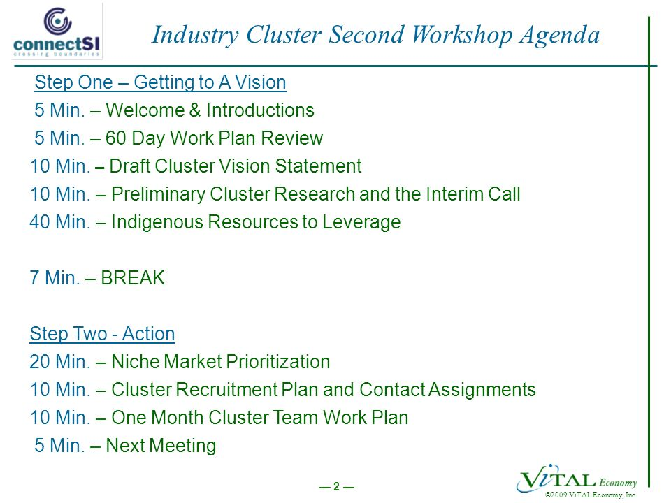 ©2009 ViTAL Economy, Inc. 2 Industry Cluster Second Workshop Agenda Step One – Getting to A Vision 5 Min. – Welcome & Introductions 5 Min. – 60 Day Wo