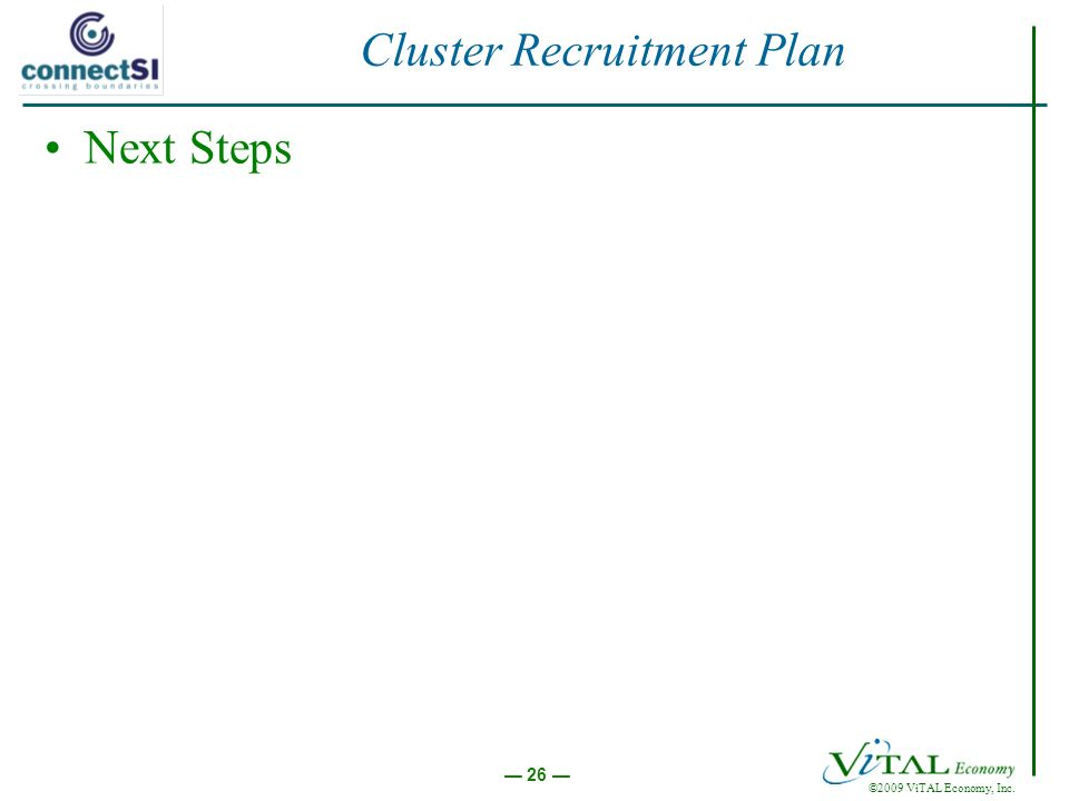 ©2009 ViTAL Economy, Inc. 26 Cluster Recruitment Plan Next Steps