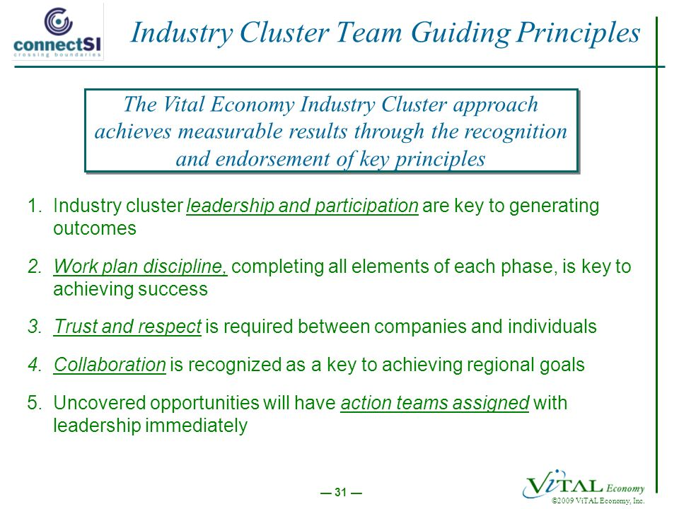 ©2009 ViTAL Economy, Inc. 31 Industry Cluster Team Guiding Principles 1.Industry cluster leadership and participation are key to generating outcomes 2