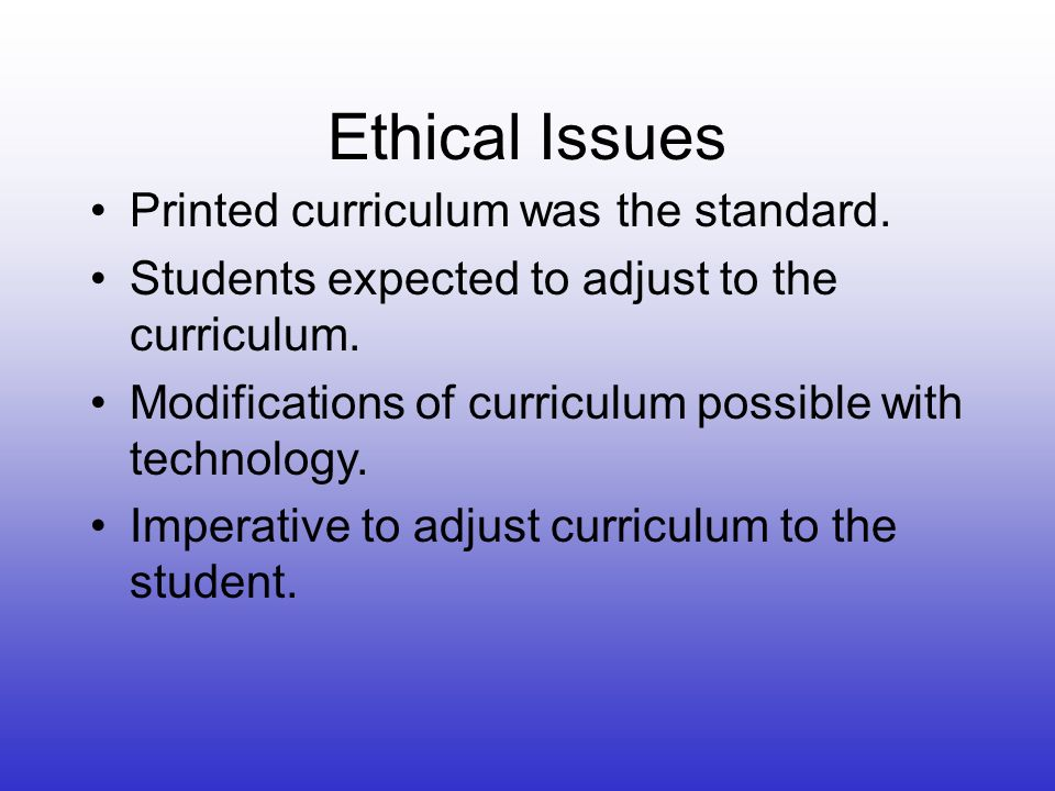 Ethical Issues Printed curriculum was the standard.