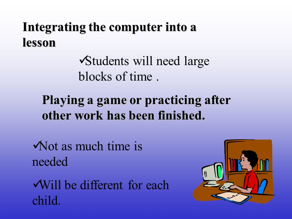 Students will need large blocks of time.