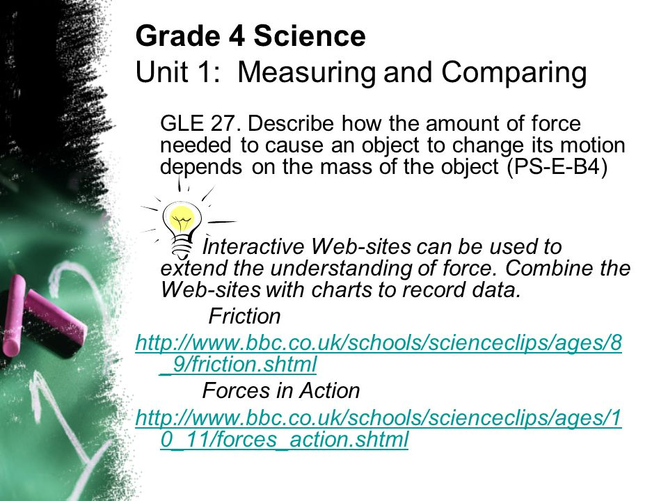 GLE 27. Describe how the amount of force needed to cause an object to change its motion depends on the mass of the object (PS-E-B4) Interactive Web-si