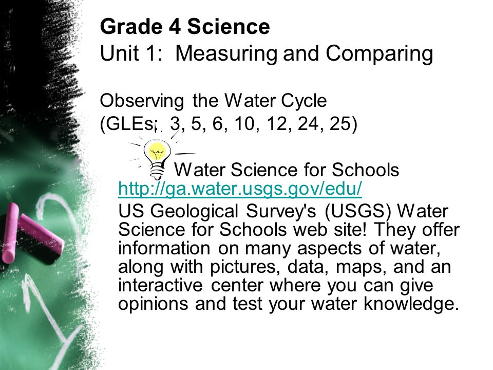 Observing the Water Cycle (GLEs: 3, 5, 6, 10, 12, 24, 25) Water Science for Schools http://ga.water.usgs.gov/edu/ http://ga.water.usgs.gov/edu/ US Geological Survey s (USGS) Water Science for Schools web site.