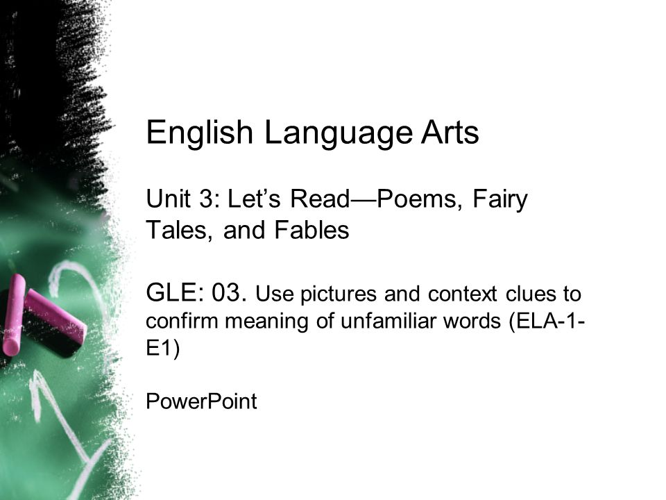 English Language Arts Unit 3: Lets ReadPoems, Fairy Tales, and Fables GLE: 03.