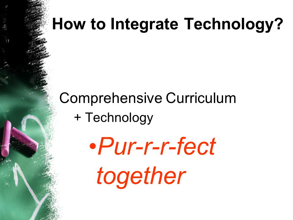 How to Integrate Technology Comprehensive Curriculum + Technology Pur-r-r-fect together