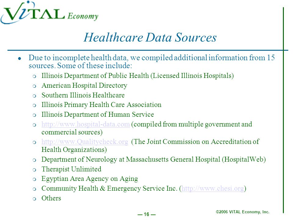 ©2006 ViTAL Economy, Inc. 16 Healthcare Data Sources Due to incomplete health data, we compiled additional information from 15 sources. Some of these
