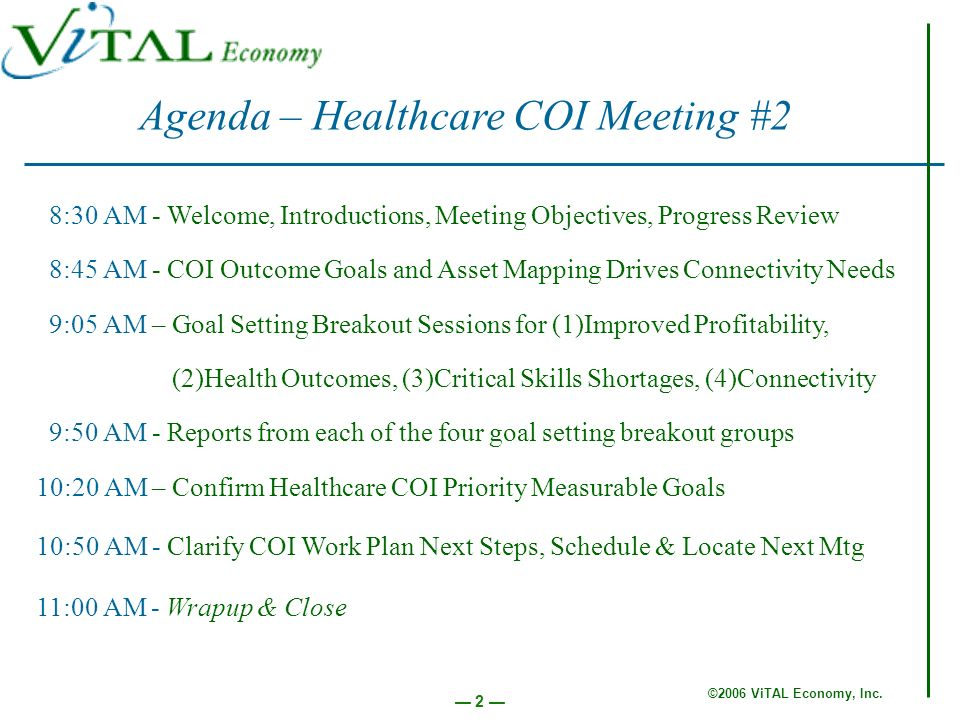 ©2006 ViTAL Economy, Inc. 2 Agenda – Healthcare COI Meeting #2 8:30 AM - Welcome, Introductions, Meeting Objectives, Progress Review 8:45 AM - COI Out