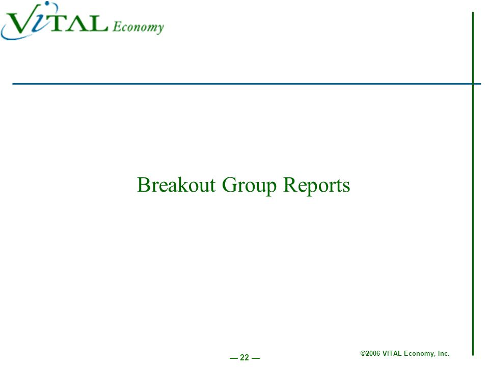 ©2006 ViTAL Economy, Inc. 22 Breakout Group Reports