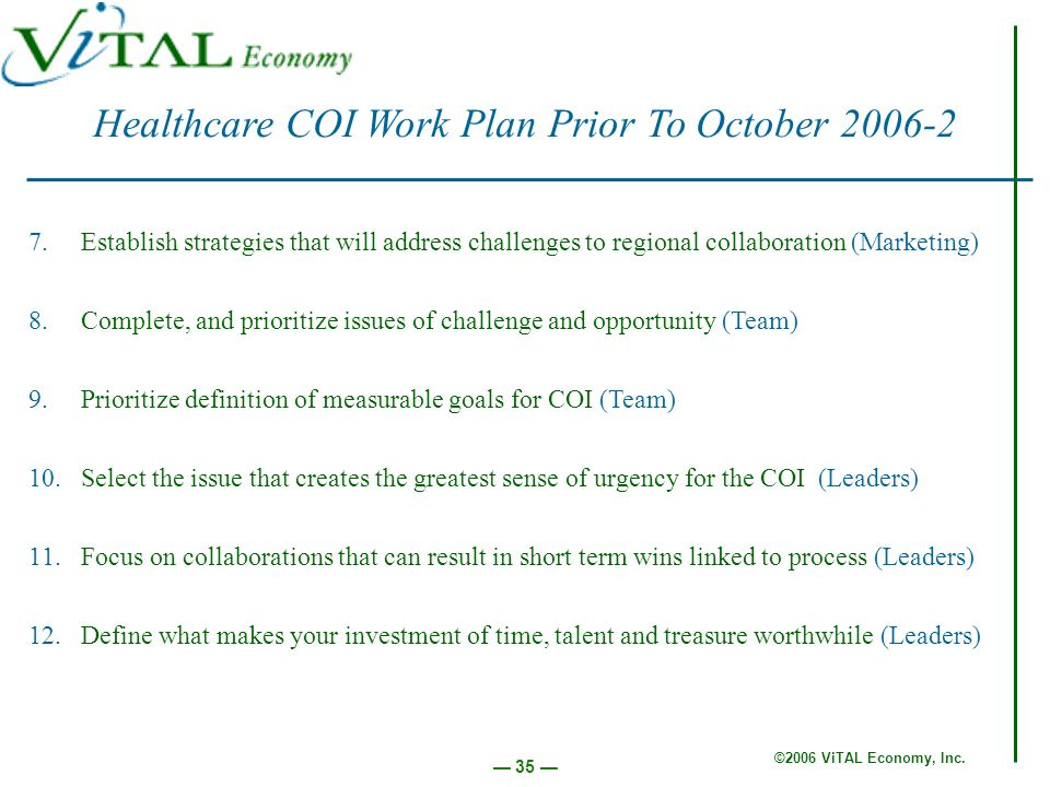 ©2006 ViTAL Economy, Inc. 35 Healthcare COI Work Plan Prior To October 2006-2 7.Establish strategies that will address challenges to regional collabor