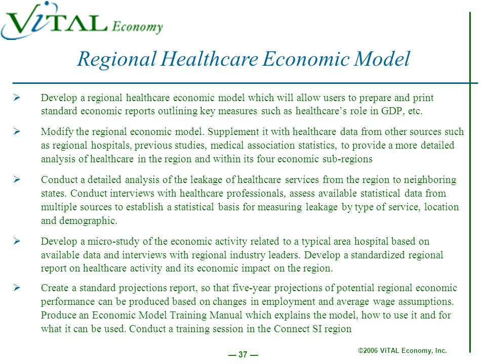 ©2006 ViTAL Economy, Inc. 37 Develop a regional healthcare economic model which will allow users to prepare and print standard economic reports outlin