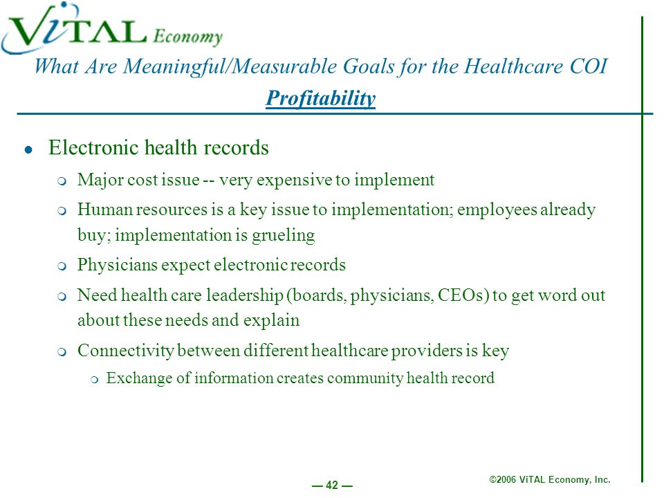 ©2006 ViTAL Economy, Inc. 42 Electronic health records m Major cost issue -- very expensive to implement m Human resources is a key issue to implement