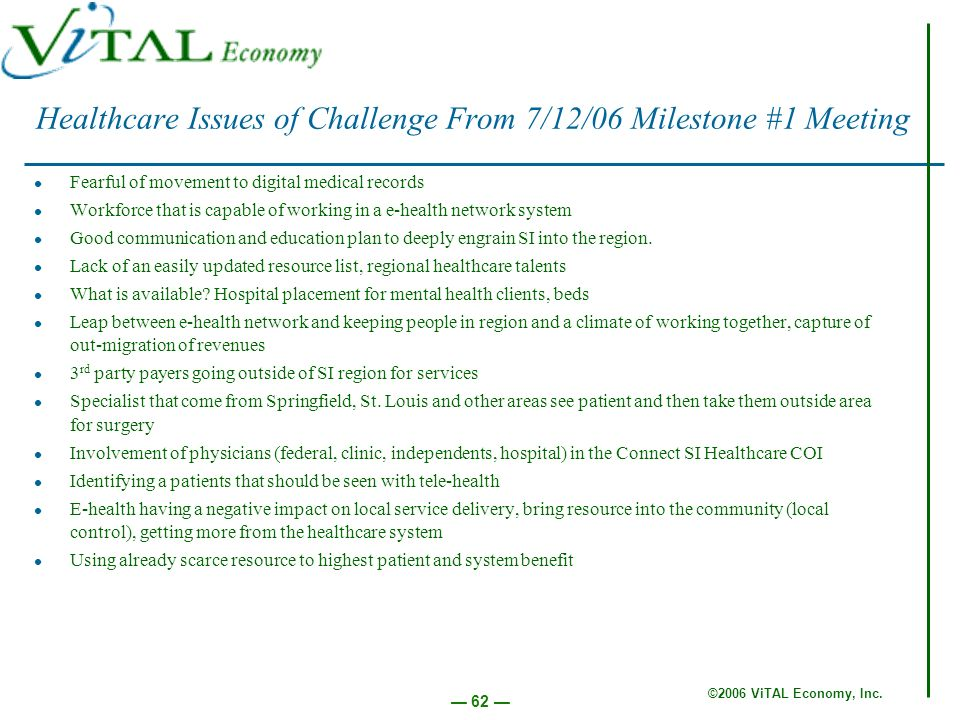 ©2006 ViTAL Economy, Inc. 62 Healthcare Issues of Challenge From 7/12/06 Milestone #1 Meeting Fearful of movement to digital medical records Workforce