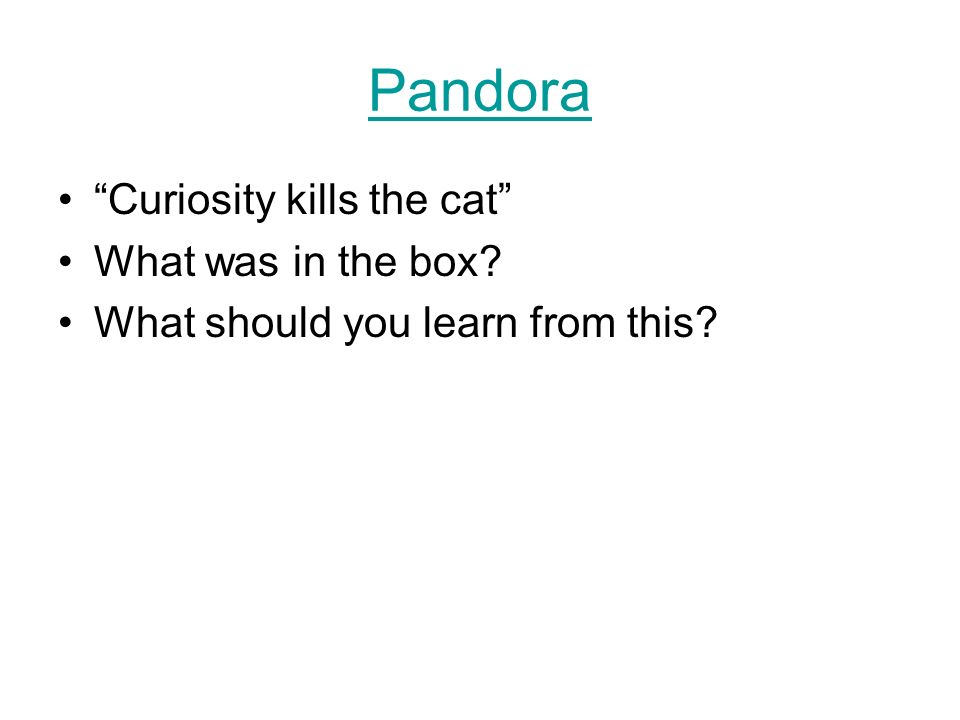 Pandora Curiosity kills the cat What was in the box What should you learn from this