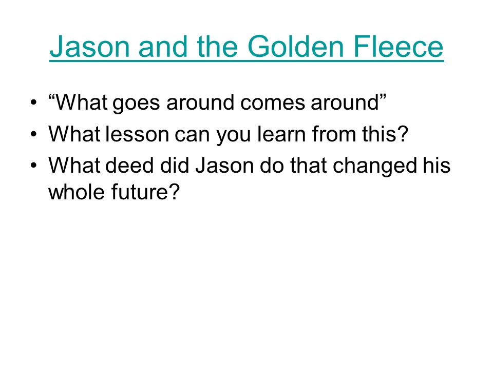 Jason and the Golden Fleece What goes around comes around What lesson can you learn from this.