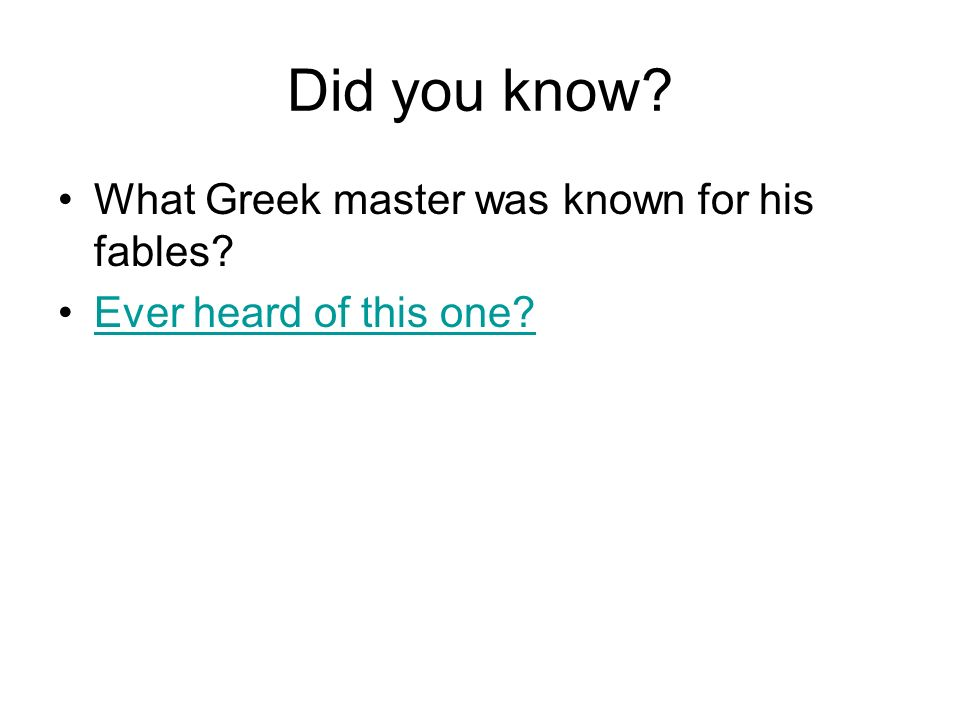 Did you know What Greek master was known for his fables Ever heard of this one