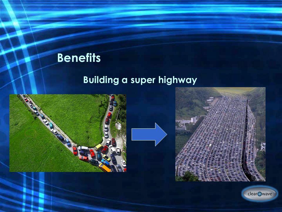Benefits Building a super highway