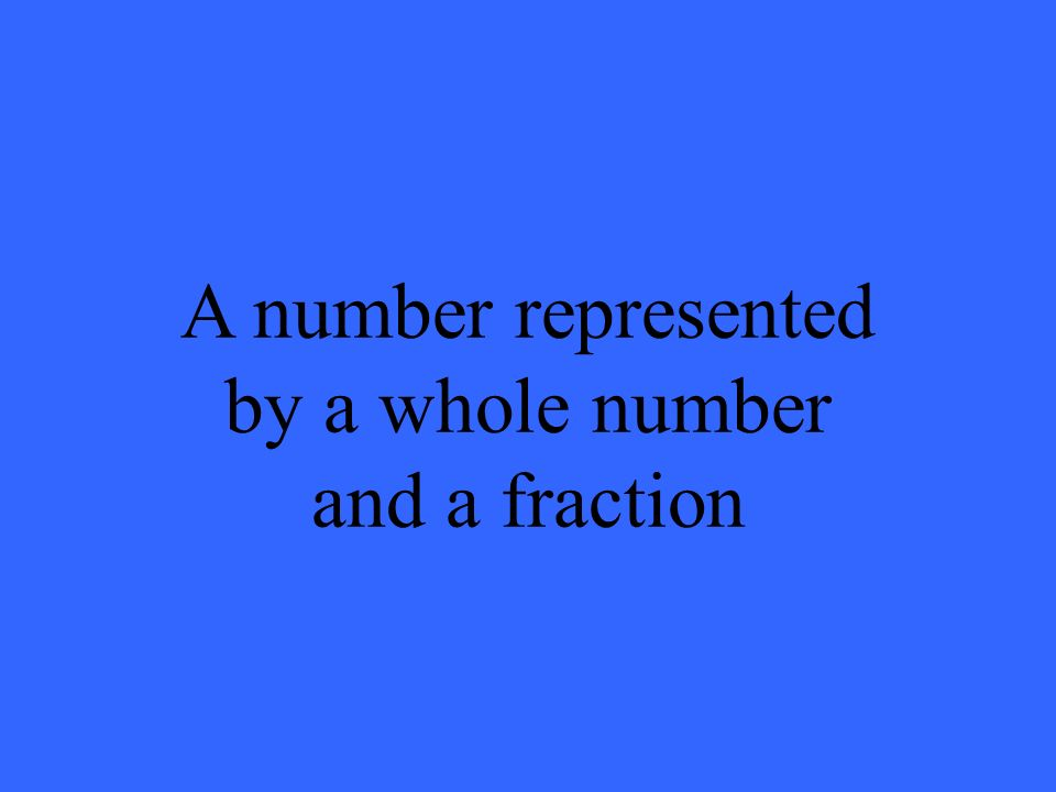 A number represented by a whole number and a fraction