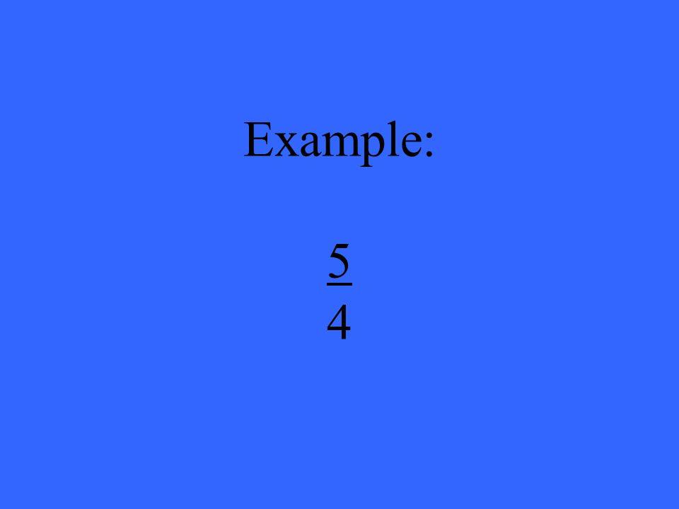 Example: 5 4