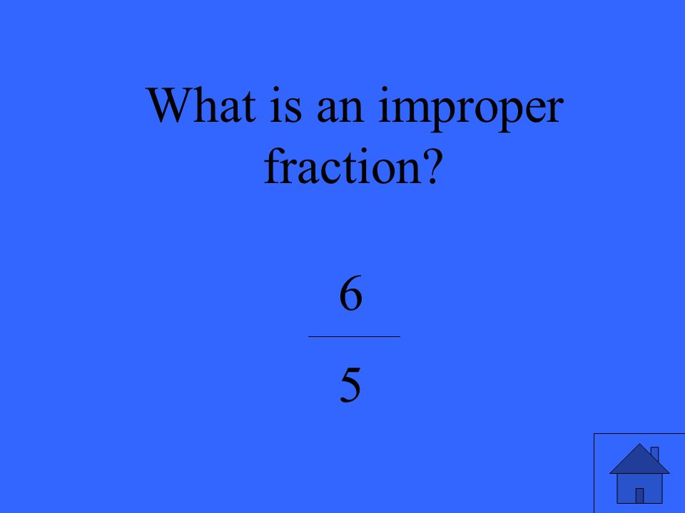 What is an improper fraction? 6565