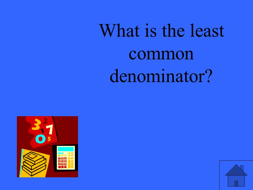 What is the least common denominator?