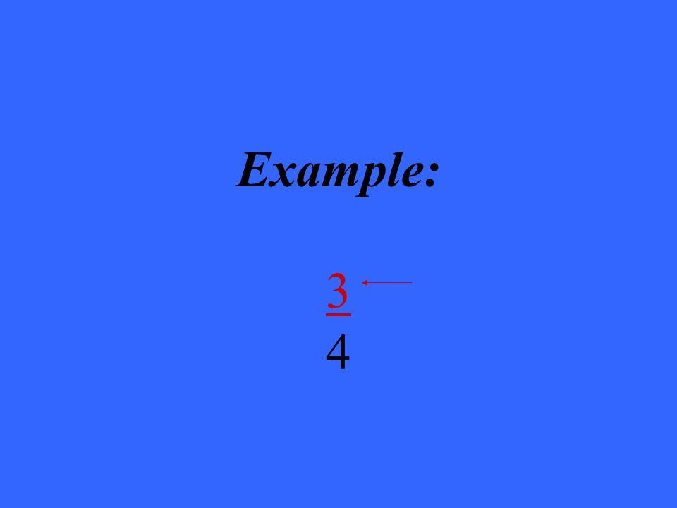 Example: 3 4