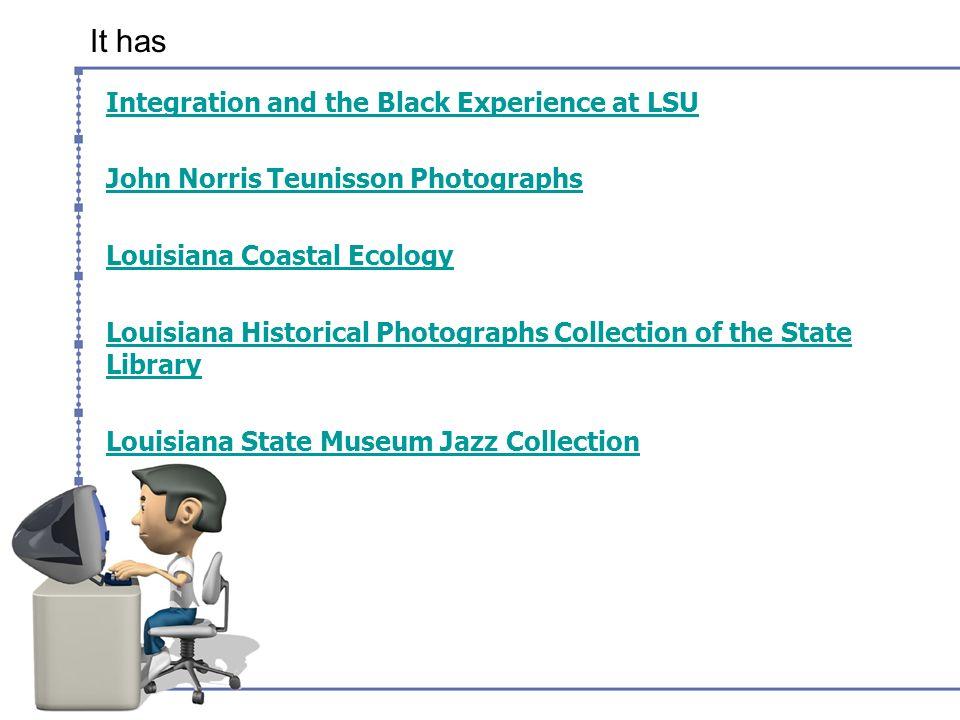 It has Integration and the Black Experience at LSU John Norris Teunisson Photographs Louisiana Coastal Ecology Louisiana Historical Photographs Collec