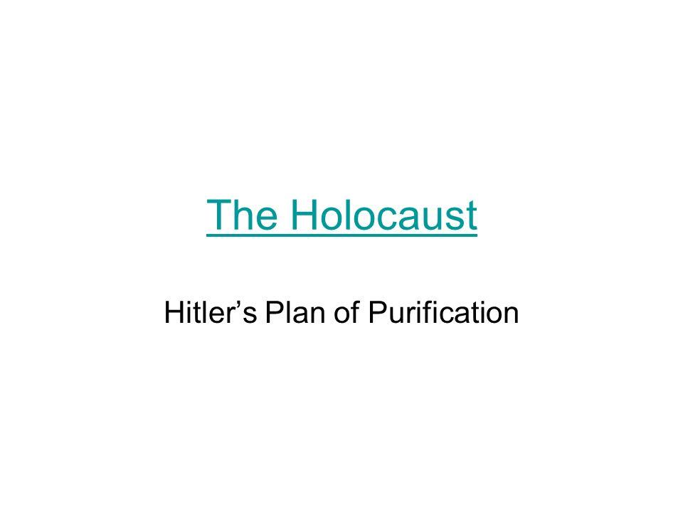 The Holocaust Hitlers Plan of Purification