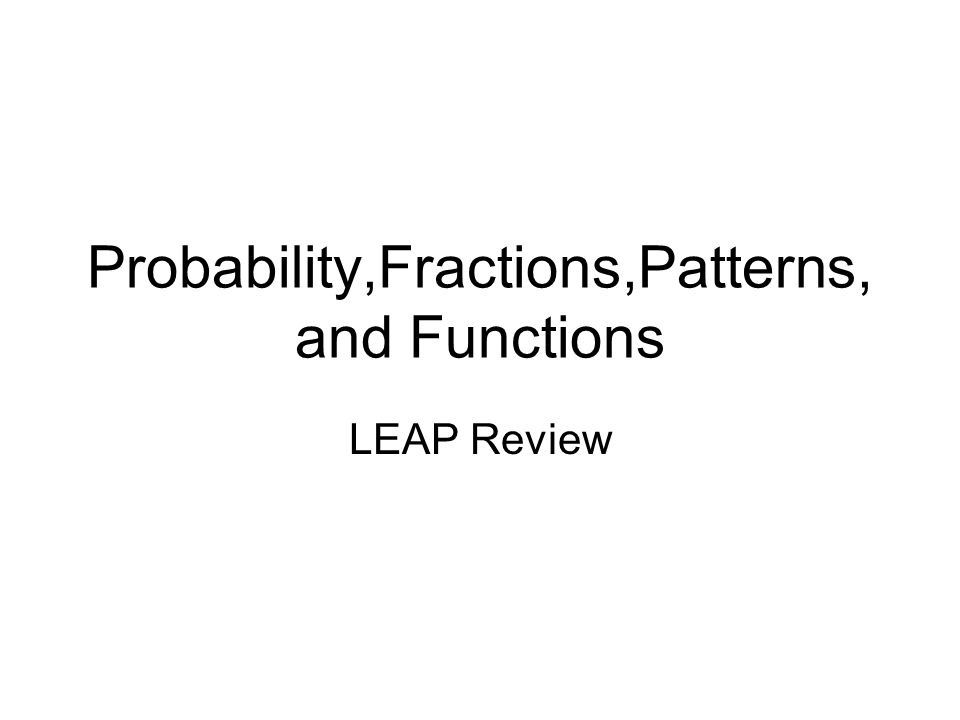 Probability,Fractions,Patterns, and Functions LEAP Review