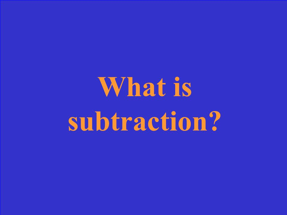 What is subtraction?
