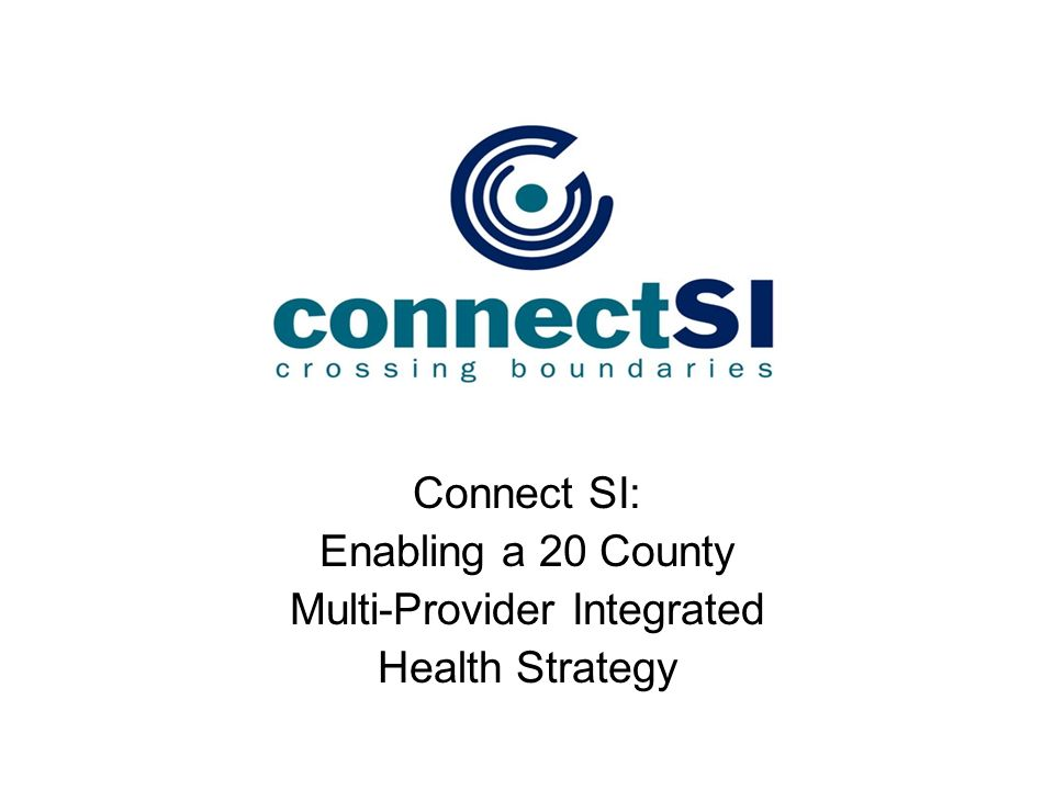 Connect SI: Enabling a 20 County Multi-Provider Integrated Health Strategy