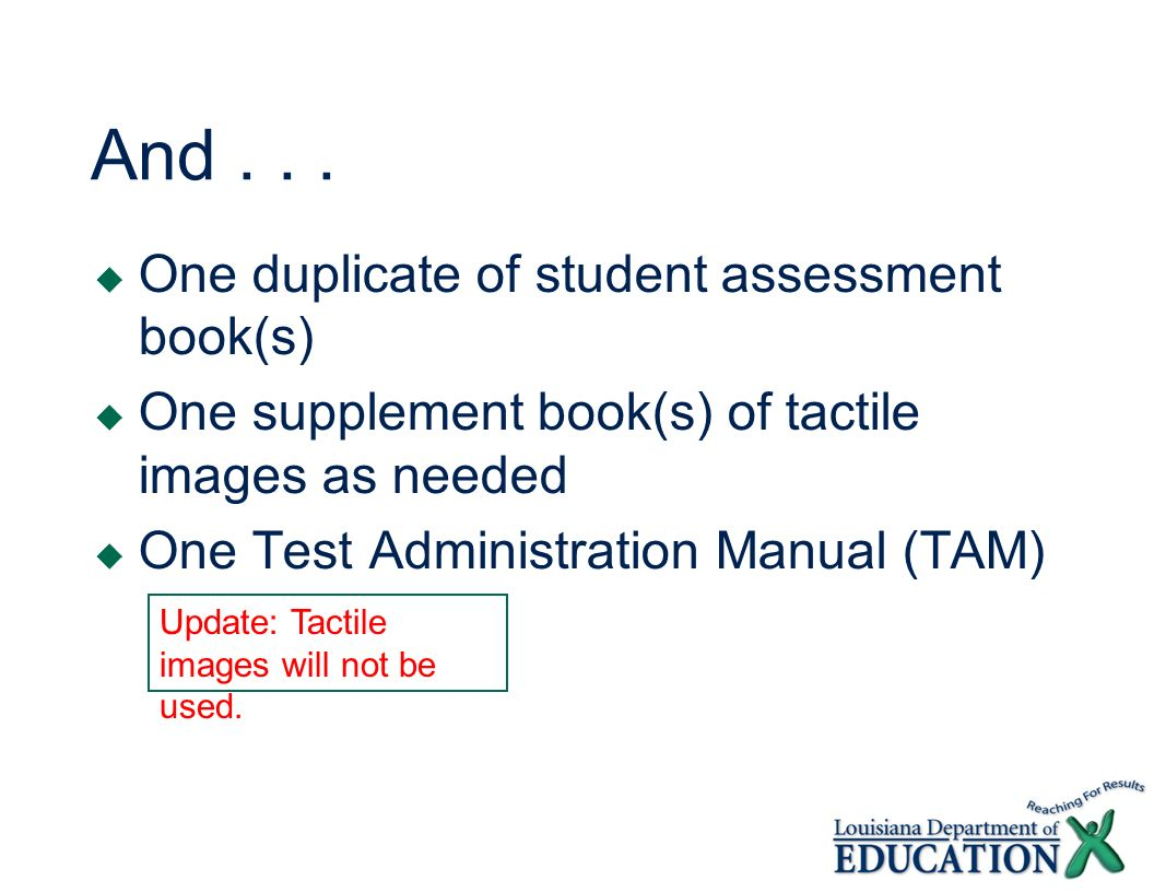 And... One duplicate of student assessment book(s) One supplement book(s) of tactile images as needed One Test Administration Manual (TAM) Update: Tac