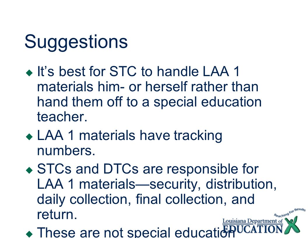 Suggestions Its best for STC to handle LAA 1 materials him- or herself rather than hand them off to a special education teacher.
