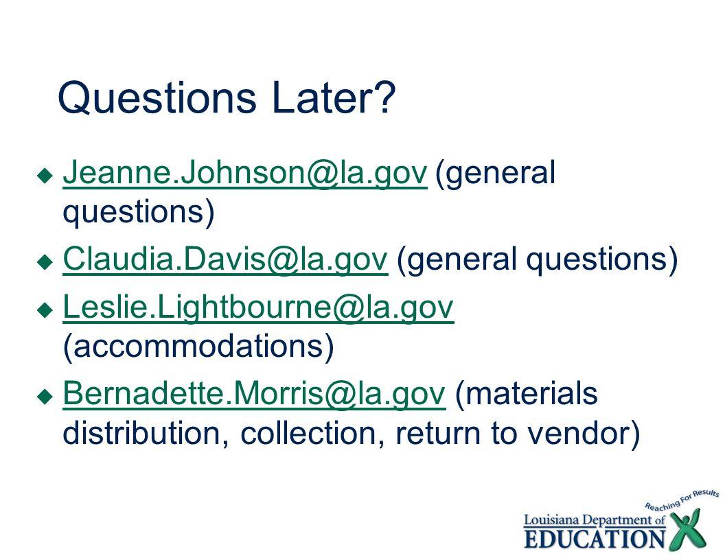 Questions Later? Jeanne.Johnson@la.gov (general questions) Jeanne.Johnson@la.gov Claudia.Davis@la.gov (general questions) Claudia.Davis@la.gov Leslie.