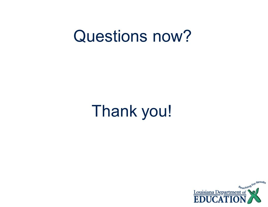 Questions now Thank you!