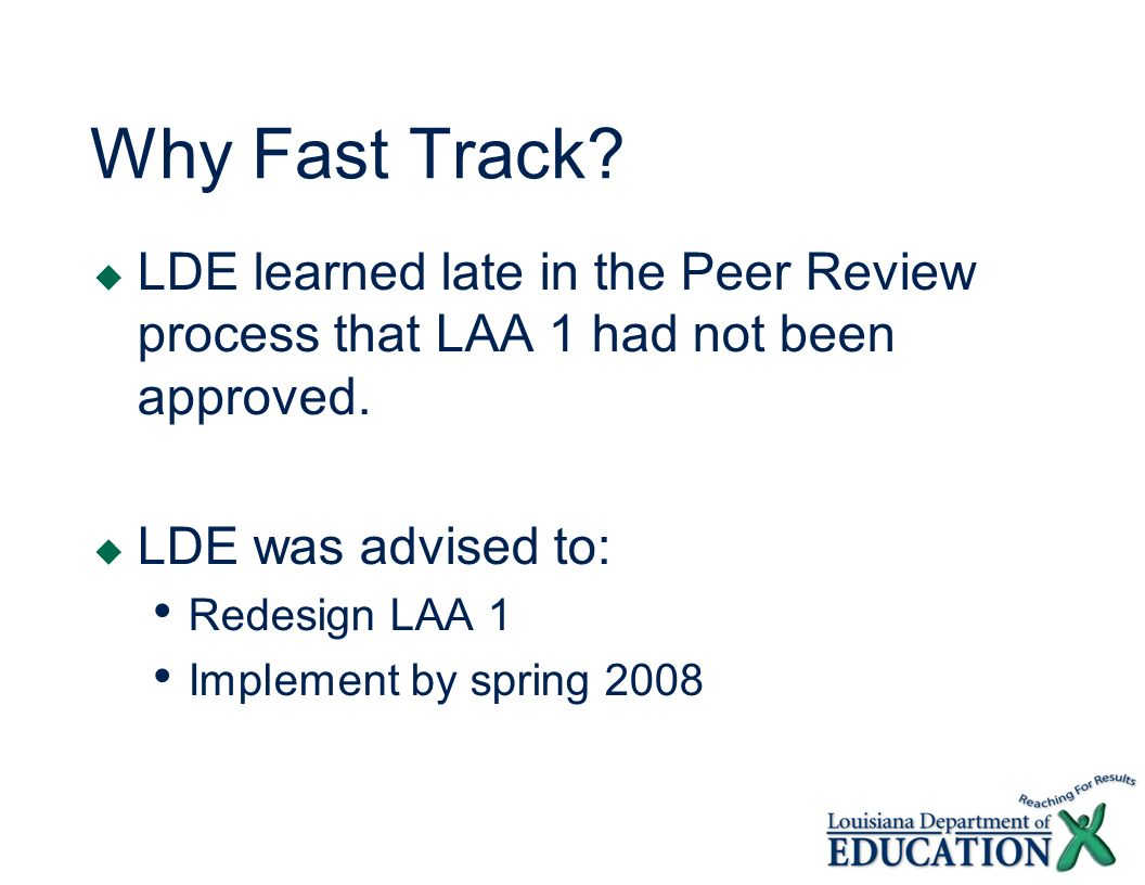 Why Fast Track? LDE learned late in the Peer Review process that LAA 1 had not been approved. LDE was advised to: Redesign LAA 1 Implement by spring 2