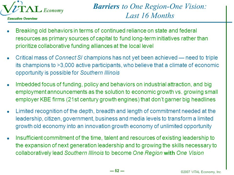 ©2007 ViTAL Economy, Inc. Executive Overview 52 Barriers to One Region-One Vision: Last 16 Months Breaking old behaviors in terms of continued relianc