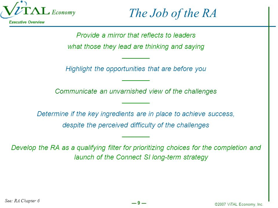 ©2007 ViTAL Economy, Inc. Executive Overview 9 The Job of the RA Provide a mirror that reflects to leaders what those they lead are thinking and sayin