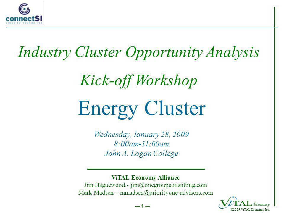 ©2009 ViTAL Economy, Inc. 1 Energy Cluster Wednesday, January 28, :00am-11:00am John A.