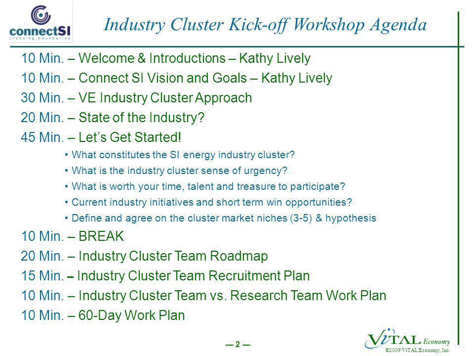 ©2009 ViTAL Economy, Inc. 2 Industry Cluster Kick-off Workshop Agenda 10 Min.