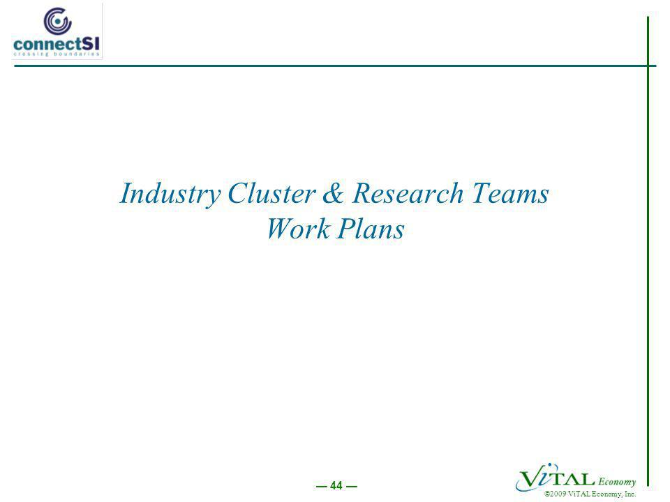 ©2009 ViTAL Economy, Inc. 44 Industry Cluster & Research Teams Work Plans