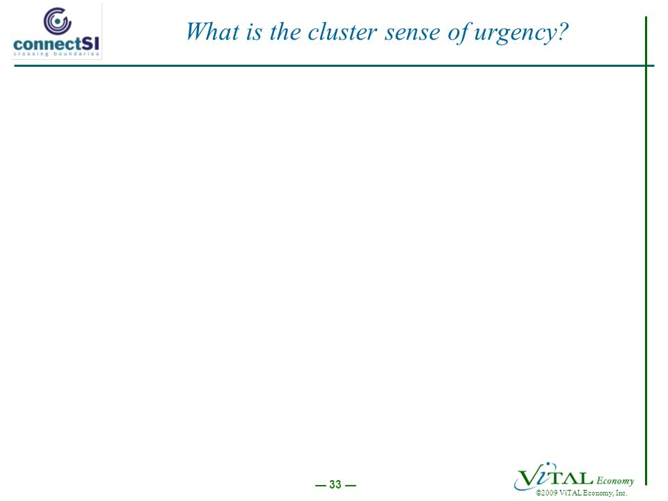 ©2009 ViTAL Economy, Inc. 33 What is the cluster sense of urgency
