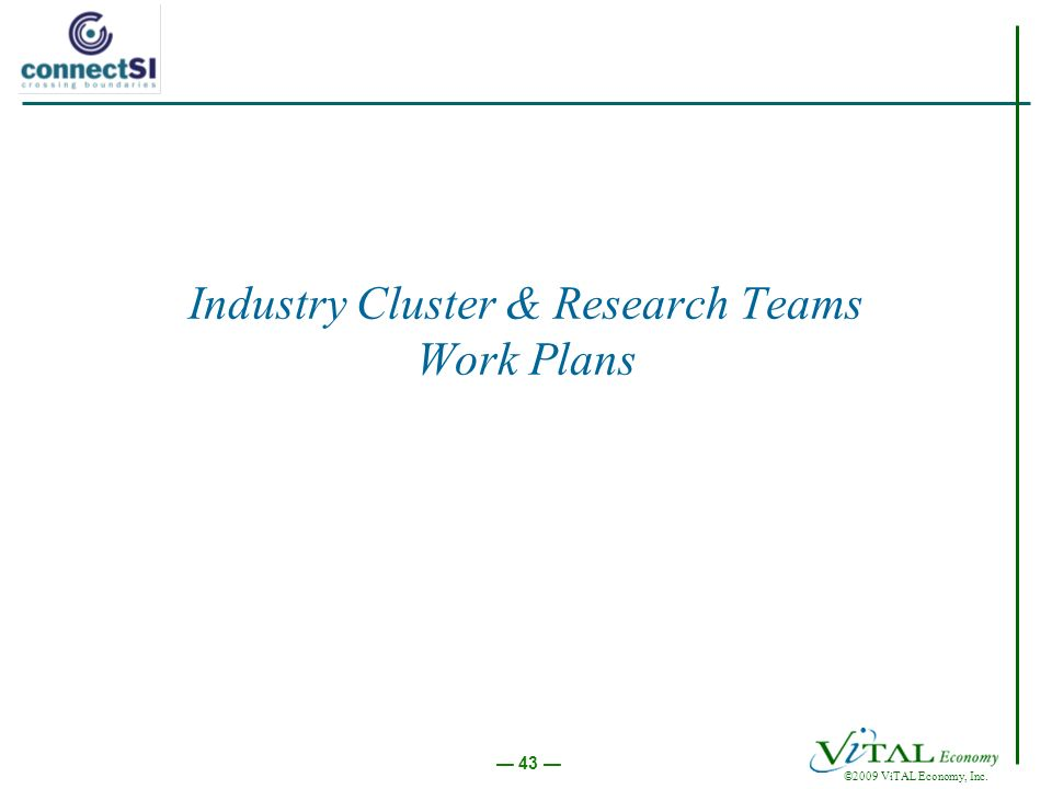 ©2009 ViTAL Economy, Inc. 43 Industry Cluster & Research Teams Work Plans