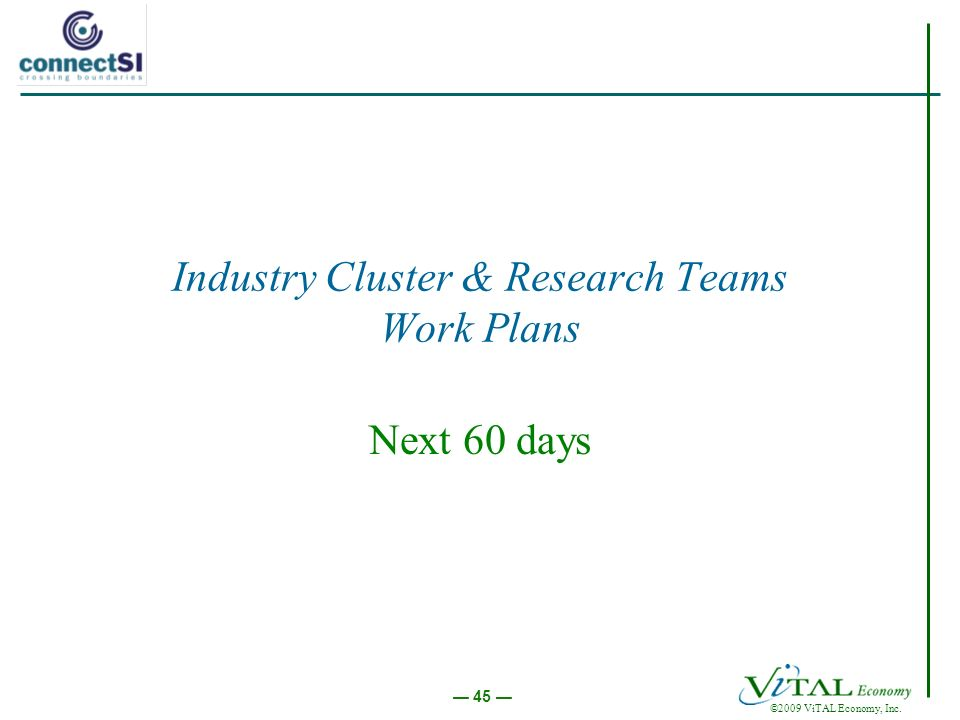©2009 ViTAL Economy, Inc. 45 Industry Cluster & Research Teams Work Plans Next 60 days