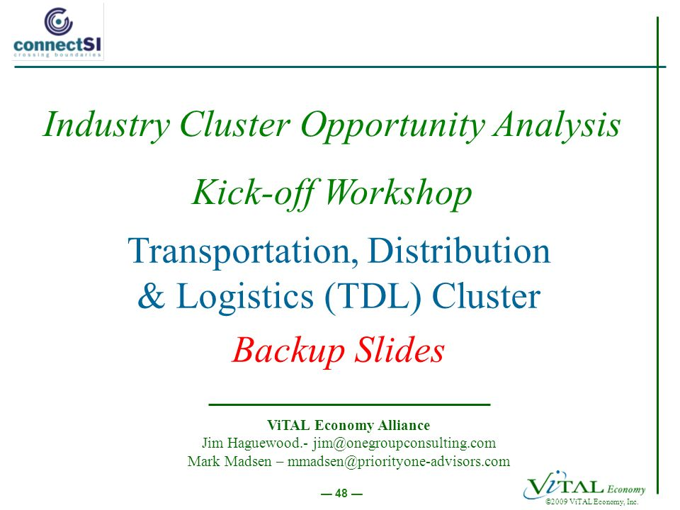 ©2009 ViTAL Economy, Inc. 48 Transportation, Distribution & Logistics (TDL) Cluster Backup Slides ViTAL Economy Alliance Jim Haguewood.- jim@onegroupc