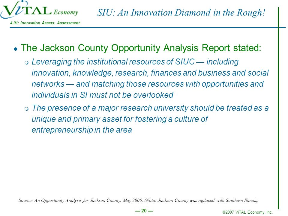 ©2007 ViTAL Economy, Inc. 20 SIU: An Innovation Diamond in the Rough! The Jackson County Opportunity Analysis Report stated: m Leveraging the institut