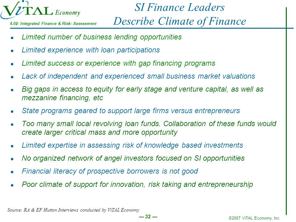 ©2007 ViTAL Economy, Inc. 32 SI Finance Leaders Describe Climate of Finance Limited number of business lending opportunities Limited experience with l