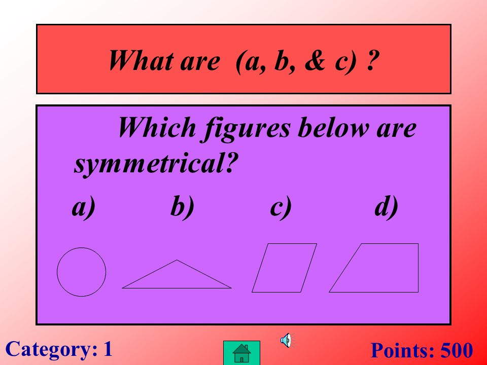 What are (b & d) ? Which of these figures are similar? a) b) c) d) Category: 1 Points: 400