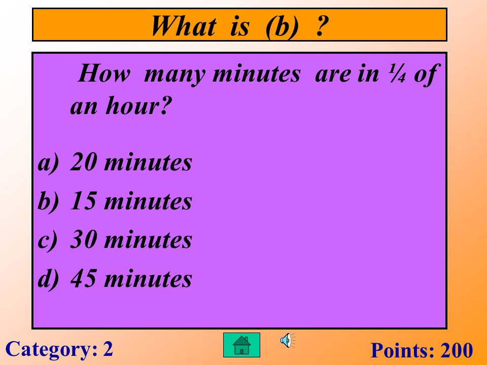 What is (c) ? Tyrone went to baseball practice at 4:45 p.m. Practice ended at 6:30 p.m. How long did practice last? a)2 hours & 15 minutes b)2 hours &