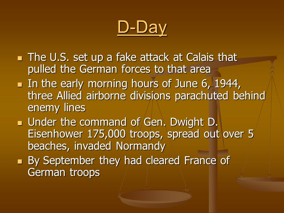 D-Day The U.S. set up a fake attack at Calais that pulled the German forces to that area The U.S.